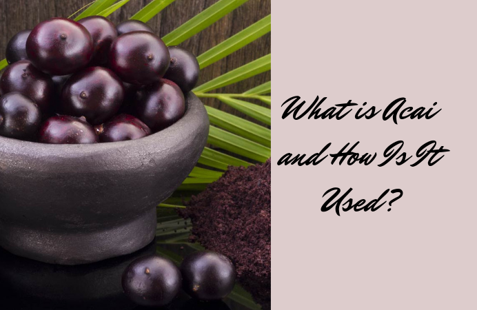 What is Acai and How Is It Used_