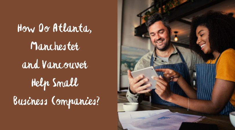 How Do Atlanta, Manchester and Vancouver Help Small Business Companies